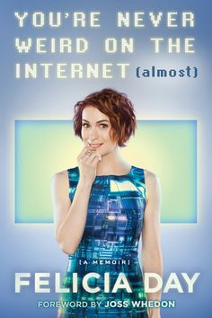 Book Review: You're Never Weird on the Internet (Almost) by Felicia Day