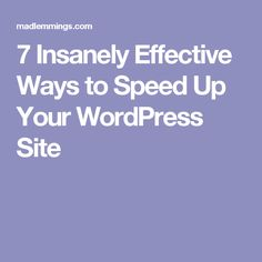 7 Insanely Effective Ways to Speed Up Your WordPress Site