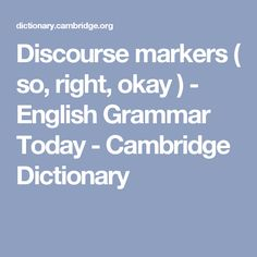 Discourse markers ( so, right, okay ) - English Grammar Today - Cambridge Dictionary
