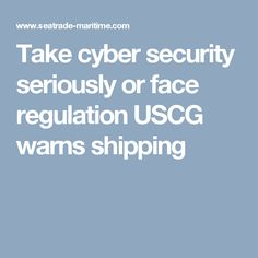 Take cyber security seriously or face regulation USCG warns shipping