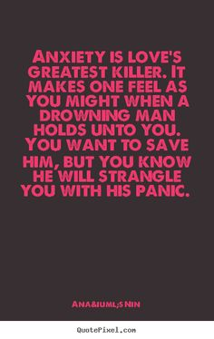 Quotes about love - Anxiety is love's greatest killer. it makes..
