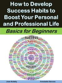 Make 2017 the year you go for your goals! How to Develop Success Habits to Boost Your Personal and Professional Life