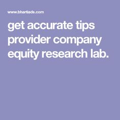 get accurate tips provider company equity research lab.