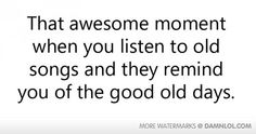 Funny funny old songs memories good days Funny Old Songs, All Quotes, Great Quotes, My Emotions, Feelings, Get To Know Me, The Good Old Days, Getting Old, Funny Images