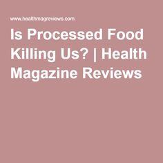 Is Processed Food Killing Us? | Health Magazine Reviews