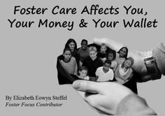 Foster Care Affects You, Your Money and Your Wallet By Elizabeth Eowyn Steffel