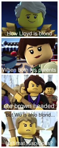I was laughing for a bit but then I realized that just because Lloyd is blonde of so is Wu doesn't mean that Wu's the dad, it just means that the blonde gene was pasted to Lloyd form Wu through Garmadon Lego Ninjago Lloyd, Arte Ninja, Ninjago Memes, Funny Jokes, Hilarious, Lego Figures, Kids Shows, The Villain, Legos