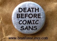 Found at: http://www.etsy.com/listing/62555458/death-before-comic-sans?ref=cat2_gallery_8