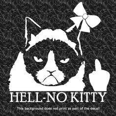 HELL-NO KITTY GRUMPY CAT DECAL STICKER HATE YOU SCREW YOU FU*K YOU ANGRY HATING