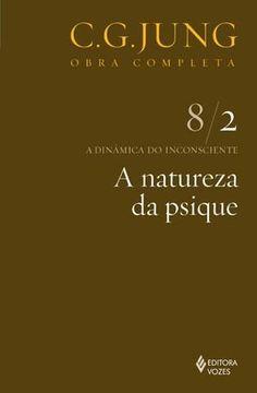 A Natureza da Psique - a Dinâmica do Inconsciente - Vol. 8/2 - Col. Obra Comlpeta - 8ª Ed. - 2011