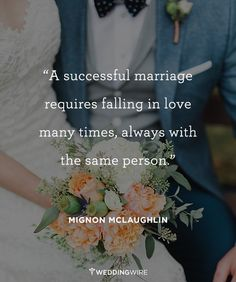 """""""A successful marriage requires falling in love many times, always with the same person"""" - Mignon McLaughlin"""
