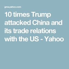 10 times Trump attacked China and its trade relations with the US - Yahoo