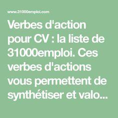 Verbes d'action pour CV : la liste de 31000emploi. Ces verbes d'actions vous permettent de synthétiser et valoriser vos actions ou réalisations