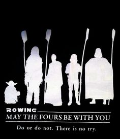 """:) should be """"Do or do no. There no try is."""" Rowing Yoda"""
