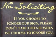 save and print: For soliciters who ignore your No Soliciting sign, try this one.