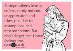 Stepmoms... It doesn't matter if they're cooking and buying favorite food, sneaking secret gifts, or cleaning up vomit... It's all quickly forgotten.