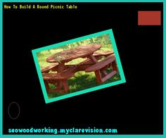 How To Build A Round Picnic Table 181809 - Woodworking Plans and Projects!