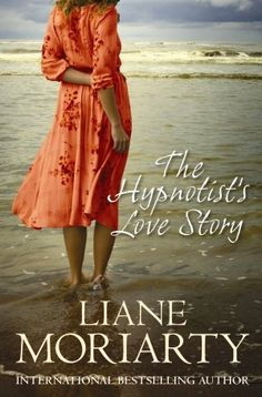 """The Hypnotist's Love Story by Liane Moriarty. """"A novel about a hypnotherapist who falls in love with a man whose ex-girlfriend is stalking him.""""- Provided by publisher."""