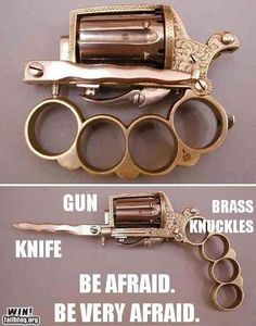 .Gun + Knife + Brass knuckles = don't fuck with me!