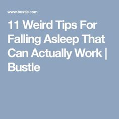 11 Weird Tips For Falling Asleep That Can Actually Work | Bustle