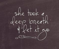 Breathe and let go. Important reminder for life, especially on a Wednesday!
