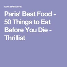 Paris' Best Food - 50 Things to Eat Before You Die - Thrillist