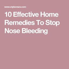 10 Effective Home Remedies To Stop Nose Bleeding