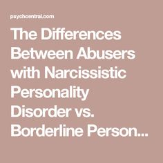 The Differences Between Abusers with Narcissistic Personality Disorder vs. Borderline Personality Disorder | Psych Central