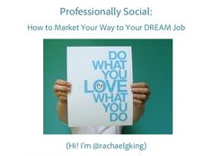 "My presentation from Marketing Camp SF: ""Professionally Social - How to Market Your Way to Your DREAM Job"" via Slideshare (March 2013)"