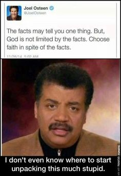 The facts may tell you one thing. God is not limited by the facts. Choose faith in spite of the facts. V I don't even know where to start unpacking this much stupid. Atheist Quotes, Atheist Humor, Pseudo Science, Secular Humanism, Athiest, Anti Religion, Religious People, Science Humor, Thought Provoking