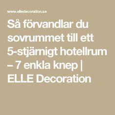Så förvandlar du sovrummet till ett 5-stjärnigt hotellrum – 7 enkla knep   ELLE Decoration