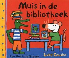"""""""Muis in de bibliotheek"""" Lucy Cousins - prentenboek over Muis die ontdekt dat bibliotheek heel veel te bieden heeft"""