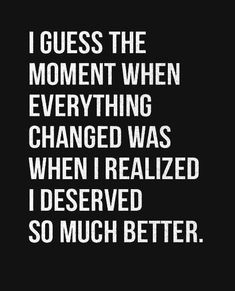 so much better. that means that the people i was around, the place i was living, the things i was doing, was not good enough Great Quotes, Me Quotes, Motivational Quotes, Inspirational Quotes, Photo Quotes, The Words, Lessons Learned, Life Lessons, Mantra