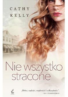 """Kelly Cathy, """"Nie wszystko stracone"""", Katowice, Sonia Draga, 2015. 453 s."""