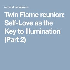 Twin Flame reunion: Self-Love as the Key to Illumination (Part 2)