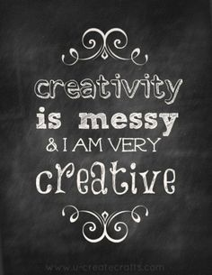 """Creativity is Messy"" quote plus others! by trisha"