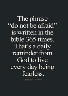 If God is on your side, there is nothing to be afraid of.