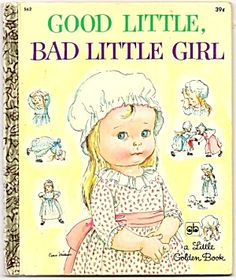 I remember this book well.  I still recite: There was a little girl who had a little curl Right in the middle of her forehead. And when she was good she was very good, But when she was bad she was horrid!