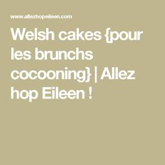 Welsh cakes {pour les brunchs cocooning} | Allez hop Eileen !