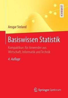 Basiswissen Statistik: Kompaktkurs für Anwender aus Wirtschaft, Informatik und Technik