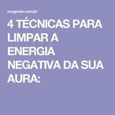 4 TÉCNICAS PARA LIMPAR A ENERGIA NEGATIVA DA SUA AURA: