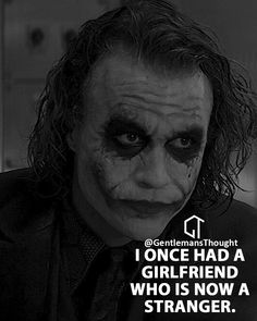 My girlfriend is a stranger to me. Heath Ledger Joker Quotes, Best Joker Quotes, Badass Quotes, True Love Quotes, Funny Quotes, Breakdown Quotes, Stranger Quotes, Realist Quotes, Joker Poster