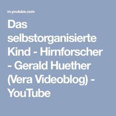 Das selbstorganisierte Kind - Hirnforscher - Gerald Huether (Vera Videoblog) - YouTube
