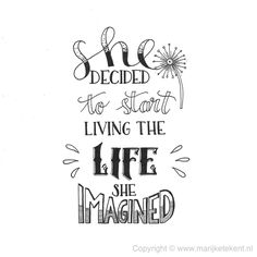 Quote handlettering - She decided to start living the life she imagined Handwritten Quotes, Hand Lettering Quotes, Creative Lettering, Brush Lettering, Typography, Calligraphy Quotes Doodles, Fonts Quotes, Calligraphy Templates, Nf Quotes