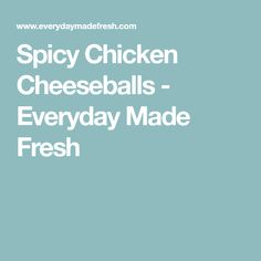 Spicy Chicken Cheeseballs - Everyday Made Fresh
