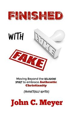 Finished with Fake: Moving Beyond The Religious Spirit to...