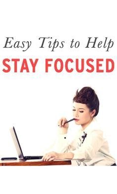 Great tips to help you stay focused and avoid getting distracted