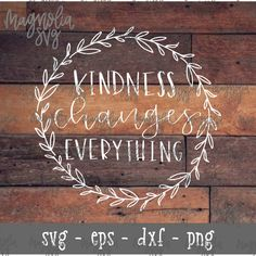 Farmhouse SVG, Farmhouse Style Design, Kindness Changes Everything, Handlettered svg, Hand Lettered Farmhouse Style, Farmhouse Decor, Farmhouse Design, Vinyl Projects, Wooden Signs, Rustic Signs, Fall Crafts, Decoration, As You Like