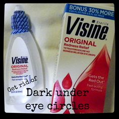 **To get rid of dark under eye circles** use a few drops of visine on a cotton swab and swipe underneath eyes!!
