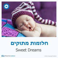 Sweet Dreams  Hebrew: חלומות מתוקים Pronunciation: Chalomot Metukim